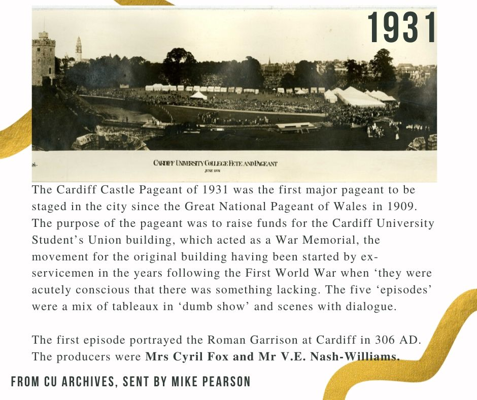 Image: Cardiff Castle grounds in preparation for the Cardiff Castle Pageant of 1931, with hundres of people and large tents. The Cardiff Castle Pageant of 1931 was the first major pagaent to be staged in the city since the Great Naitonal Pagean of Wales in 1909. The purpose of the pageant was to raise funds for the Cardiff University Student's Union building, which acted as a war memorial, the movement for the original building having been started by ex-servicement in the years follwoing the First World War when 'they were acutely conscious that there was something lacking'. The five 'episodes' were a mix of tableaux in 'dumb show' and scenes with dialogue. The first episode portrayed the Roman Garrison at Cardiff in 306 AD. The producers were Mrs Cyril Fox and Mr VE Nash Williams.